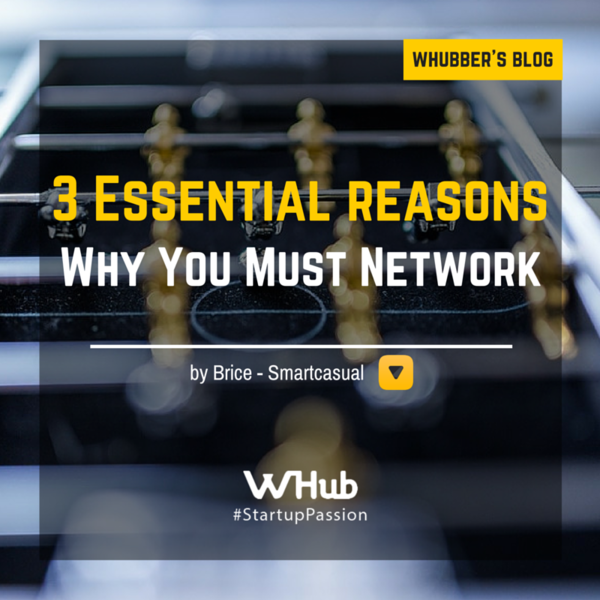 3 Essential Reasons Why You Must Network
