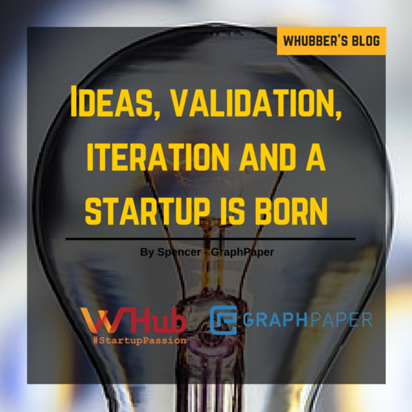 Ideas, validation, iteration and a startup is born